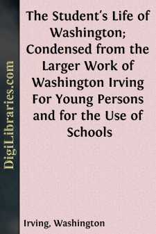 The Student's Life of Washington; Condensed from the Larger Work of Washington Irving For Young Persons and for the Use of Schools