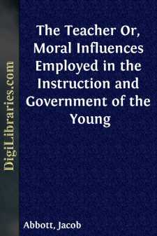 The Teacher Or, Moral Influences Employed in the Instruction and Government of the Young