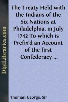The Treaty Held with the Indians of the Six Nations at Philadelphia, in July 1742 To which is Prefix'd an Account of the first Confederacy of the Six Nations, their present Tributaries, Dependents, and Allies