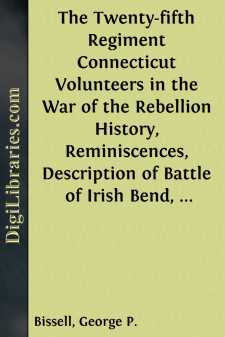 The Twenty-fifth Regiment Connecticut Volunteers in the War of the Rebellion History, Reminiscences, Description of Battle of Irish Bend, Carrying of Pay Roll, Roster