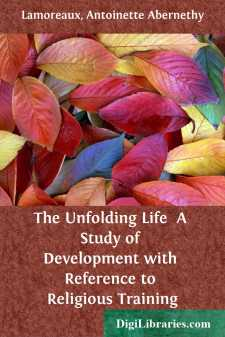 The Unfolding Life  A Study of Development with Reference to Religious Training