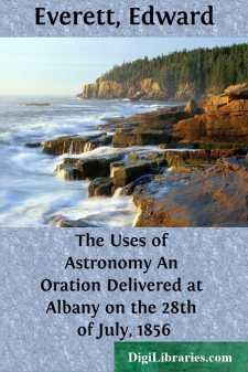 The Uses of Astronomy An Oration Delivered at Albany on the 28th of July, 1856