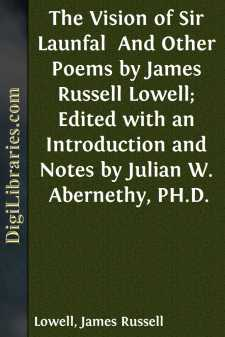 The Vision of Sir Launfal  And Other Poems by James Russell Lowell; Edited with an Introduction and Notes by Julian W. Abernethy, PH.D.