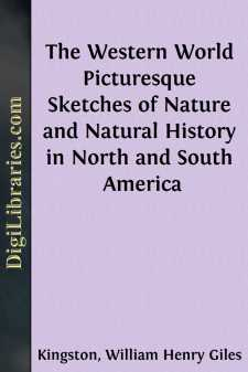 The Western World Picturesque Sketches of Nature and Natural History in North and South America