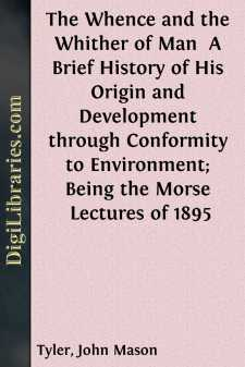 The Whence and the Whither of Man  A Brief History of His Origin and Development through Conformity to Environment; Being the Morse Lectures of 1895
