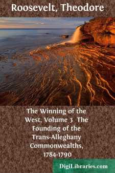 The Winning of the West, Volume 3  The Founding of the Trans-Alleghany Commonwealths, 1784-1790
