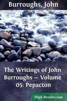 The Writings of John Burroughs - Volume 05: Pepacton