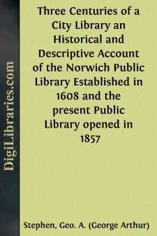 Three Centuries of a City Library an Historical and Descriptive Account of the Norwich Public Library Established in 1608 and the present Public Library opened in 1857