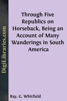 Through Five Republics on Horseback, Being an Account of Many Wanderings in South America