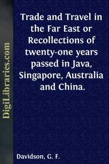 Trade and Travel in the Far East or Recollections of twenty-one years passed in Java, Singapore, Australia and China.