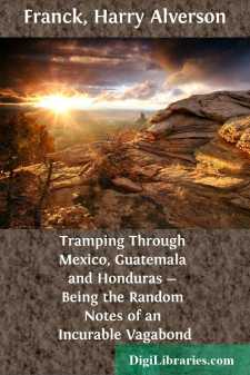 Tramping Through Mexico, Guatemala and Honduras - Being the Random Notes of an Incurable Vagabond