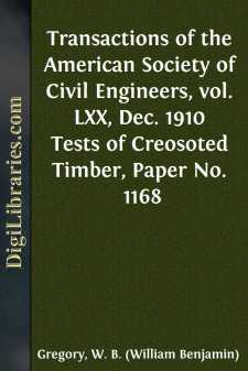 Transactions of the American Society of Civil Engineers, vol. LXX, Dec. 1910 Tests of Creosoted Timber, Paper No. 1168