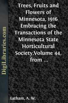 Trees, Fruits and Flowers of Minnesota, 1916 Embracing the Transactions of the Minnesota State Horticultural Society,Volume 44, from December 1, 1915, to December 1, 1916, Including the Twelve Numbers of
