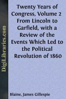 Twenty Years of Congress, Volume 2  From Lincoln to Garfield, with a Review of the Events Which Led to the Political Revolution of 1860