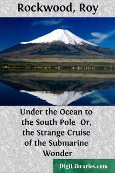 Under the Ocean to the South Pole  Or, the Strange Cruise of the Submarine Wonder