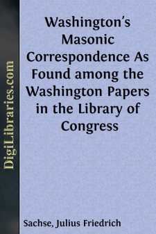 Washington's Masonic Correspondence As Found among the Washington Papers in the Library of Congress