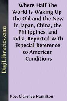 Where Half The World Is Waking Up  The Old and the New in Japan, China, the Philippines, and India, Reported With Especial Reference to American Conditions