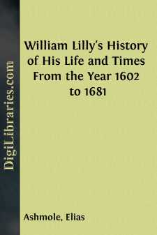 William Lilly's History of His Life and Times From the Year 1602 to 1681