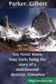 You Never Know Your Luck; being the story of a matrimonial deserter. Complete