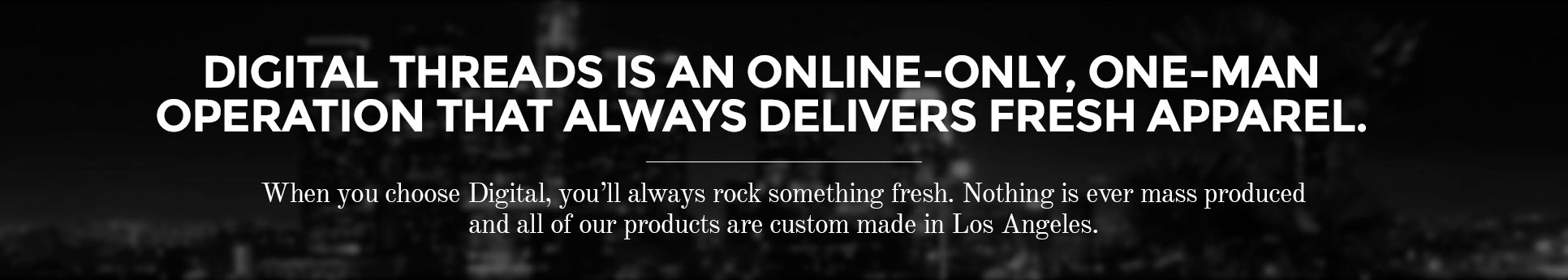 Digital Threads is an online-only, one-man operation that always delivers fresh apparel.