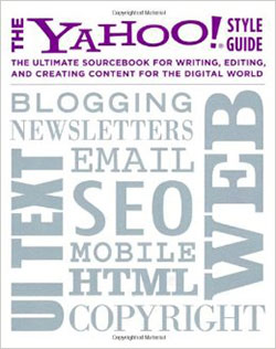The front cover of the book titled, The Yahoo! Style Guide: The Ultimate Sourcebook for Writing, Editing, and Creating Content for the Digital World.