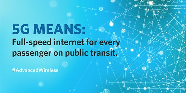 5G means: Full-speed internet for every passenger on public transit. Hashtag Advanced wireless.