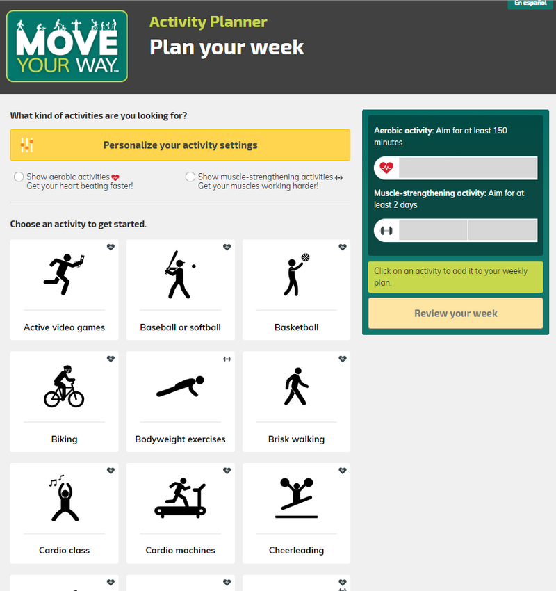 A screen capture of the bilingual Move Your Way Activity Planner website in English shows the first nine of more than 50 aerobic and strength-training activities that are available in the Planner. The user has options to personalize activity settings, filter activities by type. On the right, are reminders that users should aim for 150 minutes of moderate-intensity aerobic activity and 2 days of muscle-strengthening activity each week. Also on the right is a Review your week button--which is inactive until a user sets up their plan.