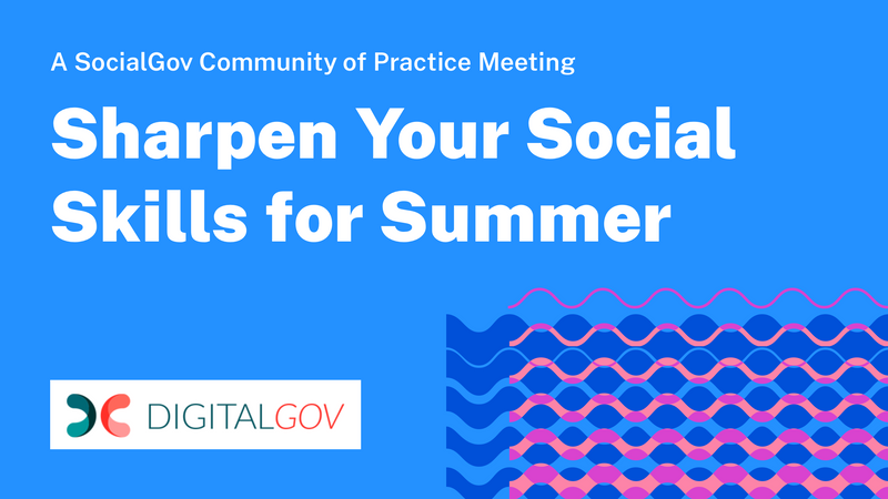 Sharpen Your Social Skills for Summer — A SocialGov Community of Practice Meeting in set white text against a light blue background with overlapping, wavy pink and blue lines off to the side that reference the ocean.