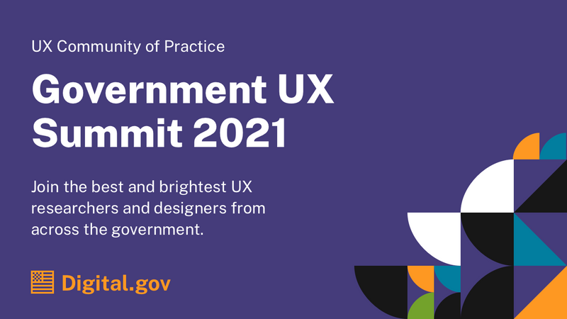 Government UX Summit 2021. Join the best and brightest UX researchers and designers from across the government. Hosted by the UX Community of Practice.