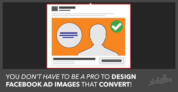 How To Design Facebook Ad Images Like a Pro