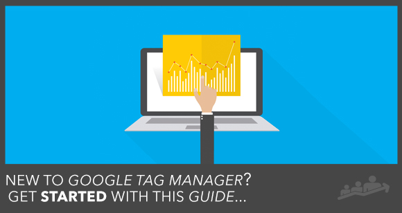 The Ultimate Guide to Google Tag Manager