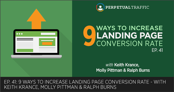 Perpetual Traffic episode 41: Increase Your Landing Page Conversion Rate
