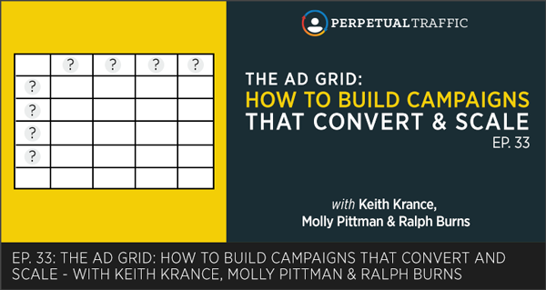 Episode 33: The Ad Grid: How to Build Campaigns that Convert and Scale