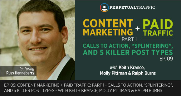 "Episode 09: Content Marketing + Paid Traffic: Part 1 – Calls to Action, ""Splintering,"" and 5 Killer Blog Post Types"