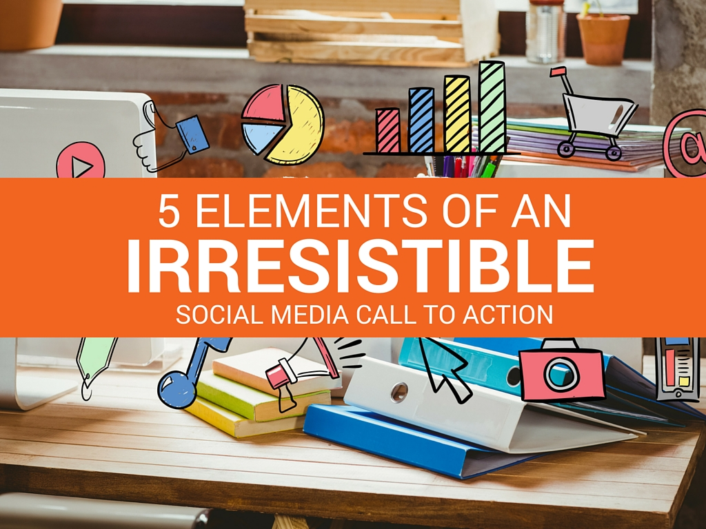 Elements-of-an-Irresistible-Social-Media-Call-to-Action