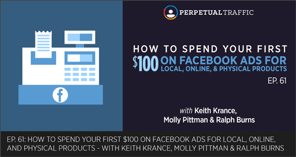Episode 61: How to Spend Your First $100 on Facebook Ads for Local, Online, and Physical Products