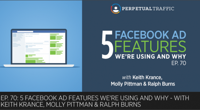 5 Facebook Ad Features We're Using and Why