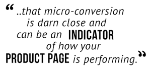 """...that micro-conversion is darn close and can be an indicator of how your product page is performing."""