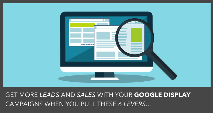 Generate More Leads and Sales with Google Display Campaigns By Pulling These 6 Competitive Intelligence Levers