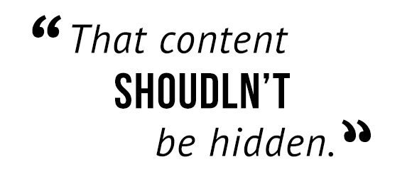 """That content shouldn't be hidden."""