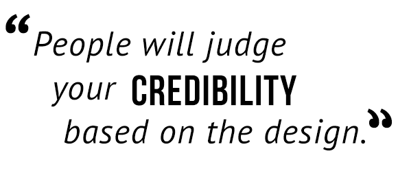"""People will judge your credibility based on the design."""