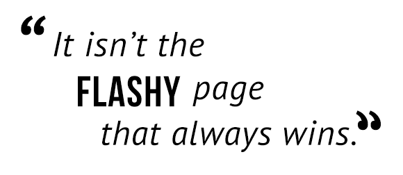 """It isn't the flashy page that always wins."""