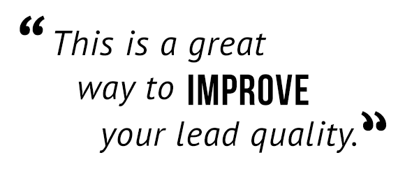 """This is a great way to improve your lead quality."""