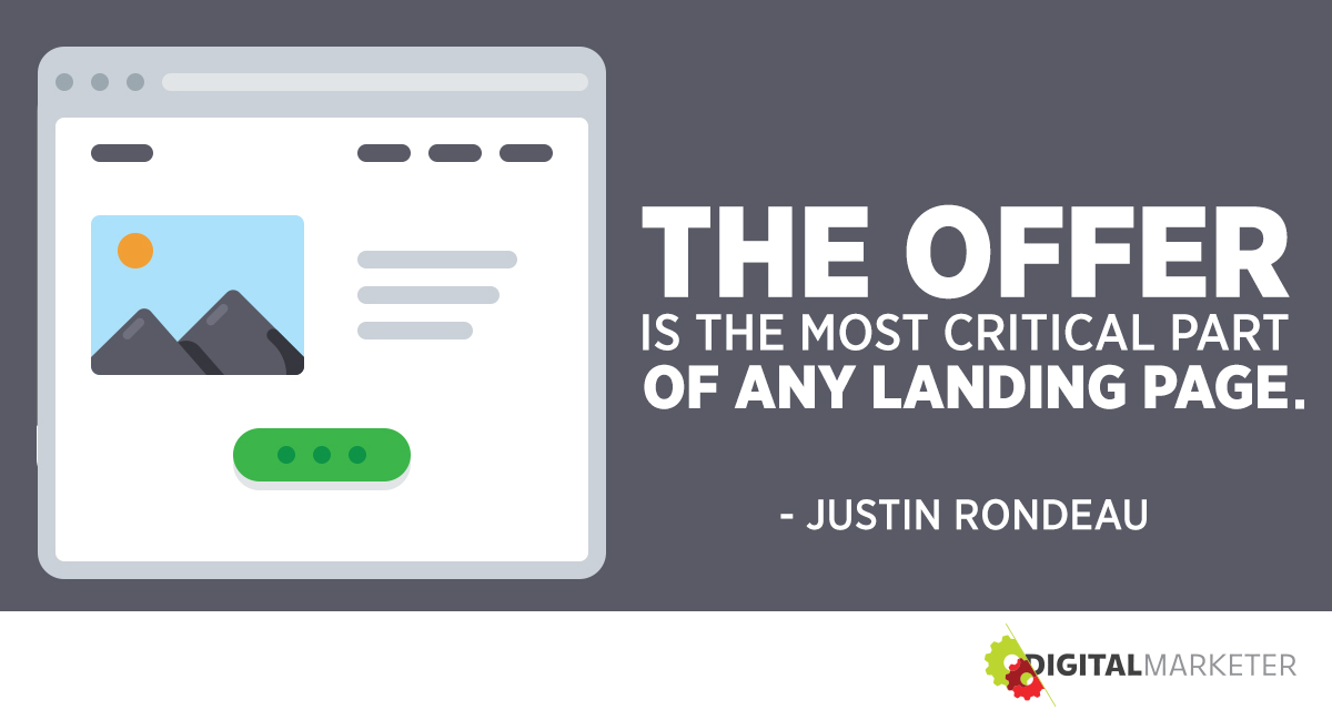 """The offer is the most critical part of any landing page."" ~Justin Rondeau"