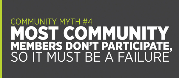 Community Myth #4: Most community members don't participate, so it must be a failure