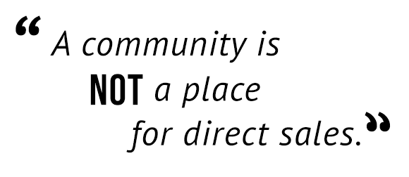 """A community is not a place for direct sales."""