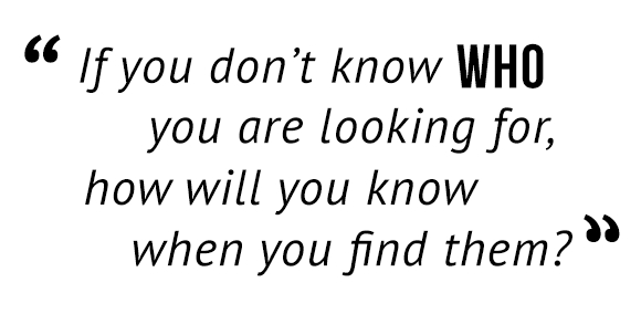 """If you don't know who you are looking for, how will you know when you find them?"""