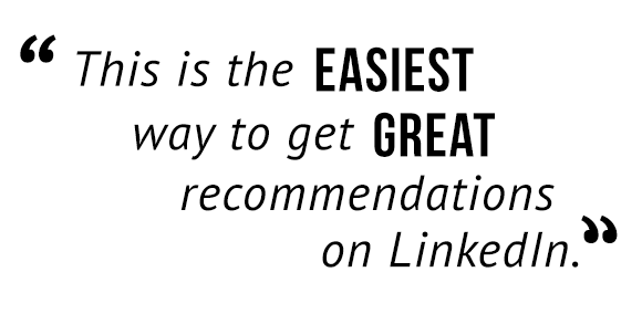 """This is the easiest way to get great recommendations on LinkedIn."""