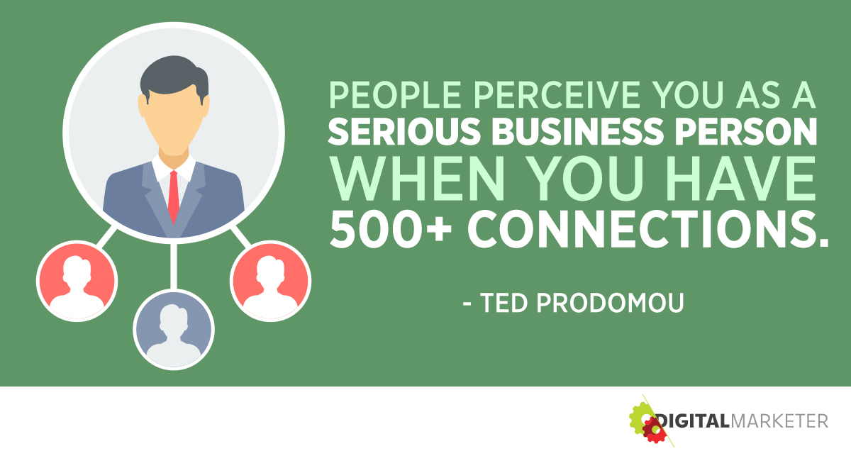 """People perceive you as a serious business person when you have 500+ connections."" ~Ted Prodomou"