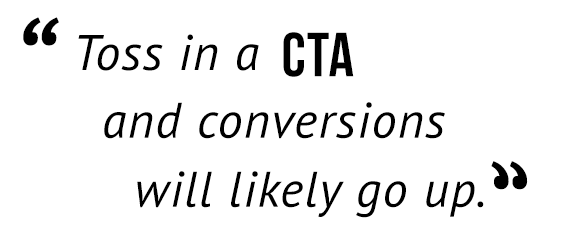 """Toss in a CTA and conversion swill likely go up."""